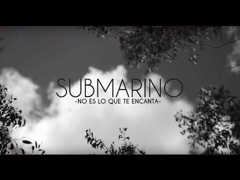 submarino - ¿no es lo que te encanta? (video oficial)