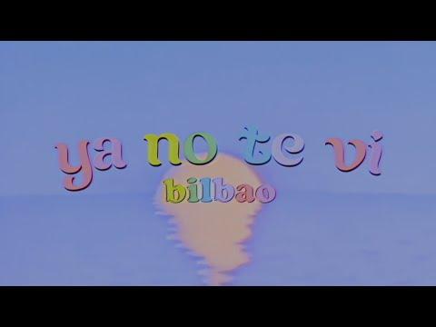 Bilbao - Ya No Te Vi (Video Oficial)