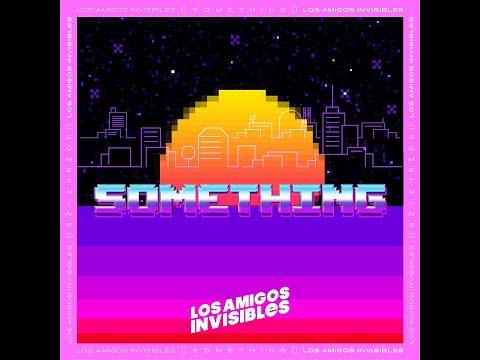 Los Amigos Invisibles - Something (Lyric Video)
