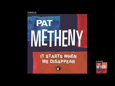 Pat Metheny - It Starts When We Disappear (Official Audio)