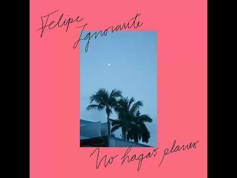 Felipe Ignorante - No hagas planes