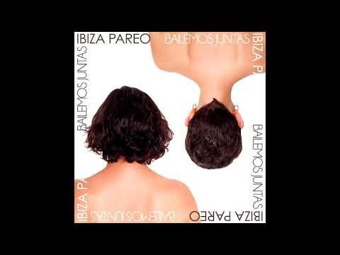 Ibiza Pareo - Bailemos Juntas (Full Album)
