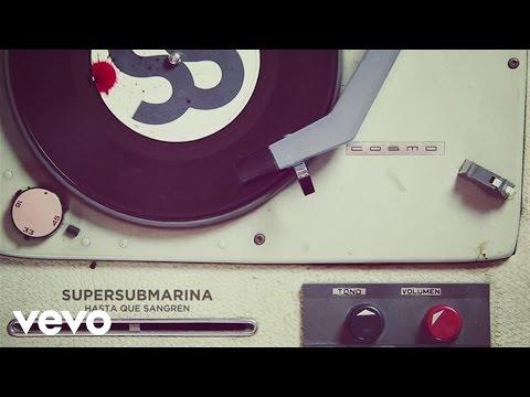 Supersubmarina - Hasta Que Sangren (Audio)