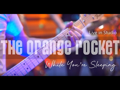 The Orange Rocket - While You're Sleeping (Live in Studio)
