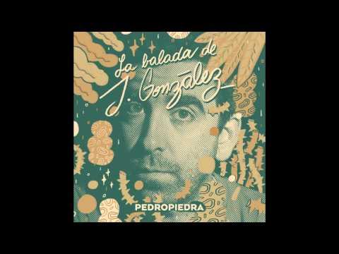 Pedropiedra - La Balada de J. González (audio oficial)