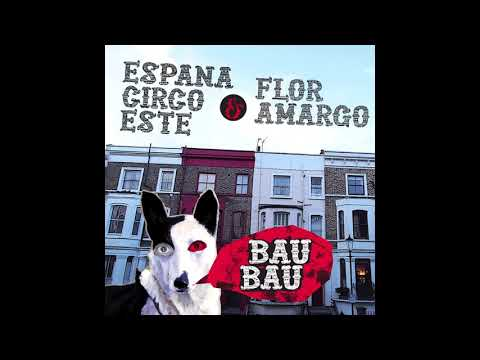 ESPANA CIRCO ESTE + FLOR AMARGO - Bau Bau