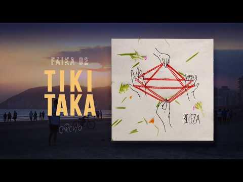 2. Tiki Taka | Circvlo | EP BELEZA, 2017
