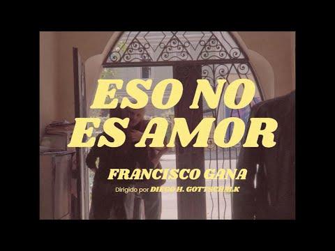 Francisco Gana - Eso No Es Amor (Video Oficial)